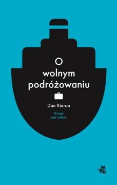 """""""O wolnym podróżowaniu"""" Dan Kieran – recenzja"""